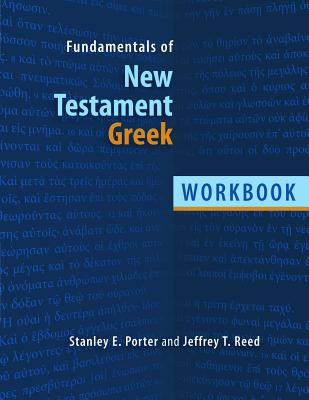 Fundamentals of New Testament Greek: Workbook - Porter, Stanley E, and Reed, Jeffrey T, M.D.