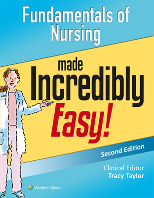Fundamentals of Nursing Made Incredibly Easy! - Lippincott Williams & Wilkins