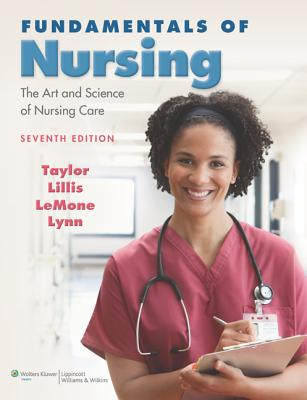 Fundamentals of Nursing: The Art and Science of Nursing Care - Taylor, Carol R, PhD, Msn, RN, and Lillis, Carol, Msn, RN, and LeMone, Priscilla, RN, Faan