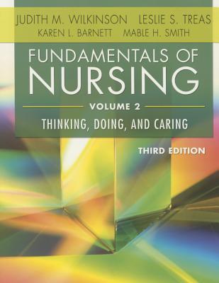 Fundamentals of Nursing - Vol 2: Thinking, Doing, and Caring - Wilkinson, Judith M