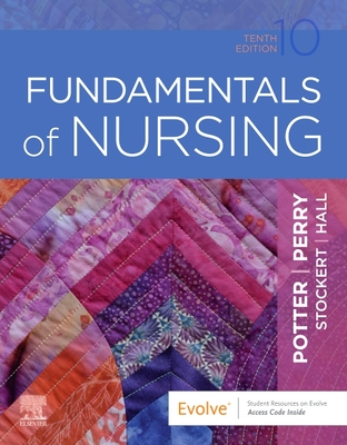 Fundamentals of Nursing - Potter, Patricia A, RN, Msn, PhD, Faan, and Perry, Anne Griffin, RN, Edd, Faan, and Stockert, Patricia A, RN, Bsn, MS, PhD