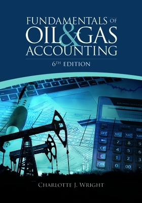 Fundamentals of Oil & Gas Accounting - Wright, Charlotte J, and Gallun, Rebecca A