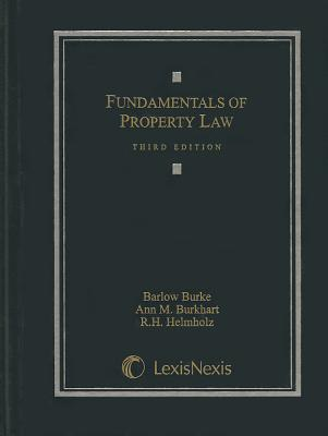 Fundamentals of Property Law - Burke, Barlow, and Burkhart, Ann M, and Helmholz, R H