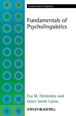 Fundamentals of Psycholinguistics - Fernandez, Eva M., and Cairns, Helen Smith