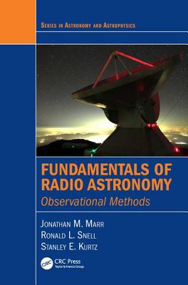Fundamentals of Radio Astronomy: Observational Methods - Marr, Jonathan M, and Snell, Ronald L, and Kurtz, Stanley E