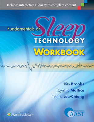 Fundamentals of Sleep Technology Workbook - Brooks, Rita, Med, and Mattice, Cynthia, MS, and Lee-Chiong, Teofilo, MD, PhD
