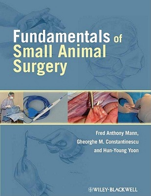 Fundamentals of Small Animal Surgery - Mann, Fred Anthony (Editor), and Constantinescu, Gheorghe (Editor), and Yoon, Hun-Young (Editor)