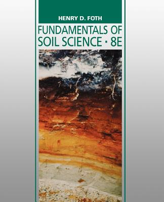 Fundamentals of Soil Science - Foth, Henry D, and Foth, H D