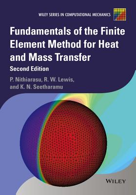 Fundamentals of the Finite Element Method for Heat and Mass Transfer - Nithiarasu, Perumal, and Lewis, Roland W, and Seetharamu, Kankanhalli N