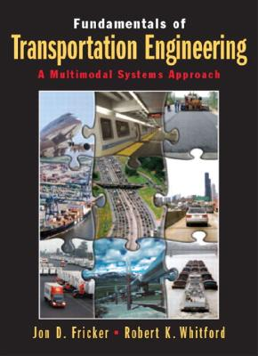 Fundamentals of Transportation Engineering: A Multimodal Systems Approach - Fricker, Jon D, and Whitford, Robert K