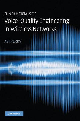 Fundamentals of Voice-Quality Engineering in Wireless Networks - Perry, Avi, Dr.