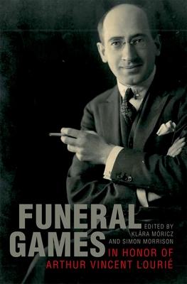 Funeral Games in Honor of Arthur Vincent Lourie - Moricz, Klara (Editor)