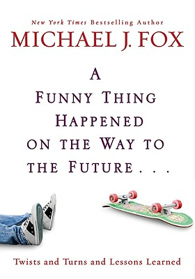Funny Thing Happened on the Way to the Future: Twists and Turns and Lessons Learned - Fox, Michael J