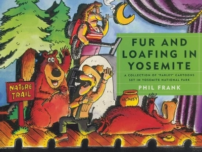 "Fur and Loafing in Yosemite: A Collection of ""Farley"" Cartoons Set in Yosemite National Park - Frank, Phil"