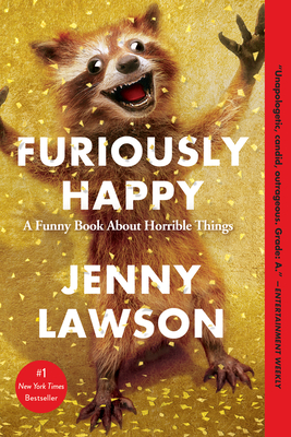 Furiously Happy: A Funny Book about Horrible Things - Lawson, Jenny