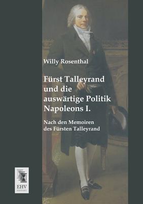 Furst Talleyrand Und Die Auswartige Politik Napoleons I. - Rosenthal, Willy