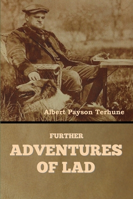 Further Adventures of Lad - Terhune, Albert Payson