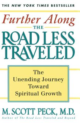 Further Along the Road Less Traveled: The Unending Journey Towards Spiritual Growth - Peck, M Scott, M.D.