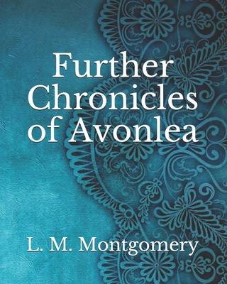 Further Chronicles of Avonlea - Montgomery, L M