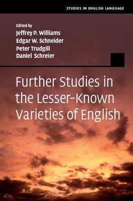 Further Studies in the Lesser-Known Varieties of English - Williams, Jeffrey P, Dr. (Editor), and Schneider, Edgar W, Professor (Editor), and Trudgill, Peter (Editor)