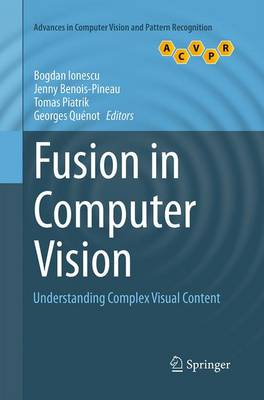 Fusion in Computer Vision: Understanding Complex Visual Content - Ionescu, Bogdan (Editor), and Benois-Pineau, Jenny (Editor), and Piatrik, Tomas (Editor)