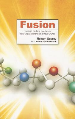 Fusion: Turning First-Time Guests Into Fully-Engaged Members of Your Church - Searcy, Nelson, and Dykes Henson, Jennifer, and Stroope, Steve (Foreword by)