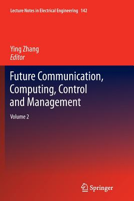Future Communication, Computing, Control and Management: Volume 2 - Zhang, Ying (Editor)