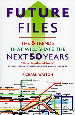 Future Files: 5 Trends That Will Shape the Next 50 Years - Watson, Richard