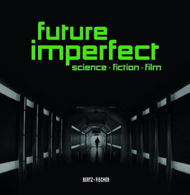 Future Imperfect: Science Fiction Film - Rother, Rainer (Editor), and Schaefer, Annika (Editor)