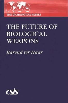 Future of Biological Weapons - Ter Haar, Barend J