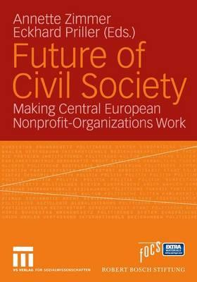 Future of Civil Society: Making Central European Nonprofit-Organizations Work - Zimmer, Annette (Editor), and Priller, Eckhard (Editor)