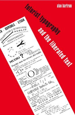 Futurist Typography and the Liberated Text - Bartram, Alan, Mr.
