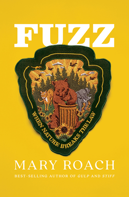 Fuzz: When Nature Breaks the Law - Roach, Mary