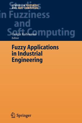 Fuzzy Applications in Industrial Engineering - Kahraman, Cengiz (Editor)