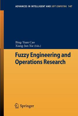 Fuzzy Engineering and Operations Research - Cao, Bing-Yuan (Editor), and Xie, Xiang-Jun (Editor)
