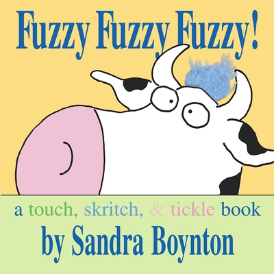 Fuzzy Fuzzy Fuzzy!: A Touch, Skritch, & Tickle Book - Boynton, Sandra (Illustrator)