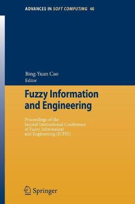 Fuzzy Information and Engineering: Proceedings of the Second International Conference of Fuzzy Information and Engineering (Icfie) - Cao, Bing-Yuan (Editor)