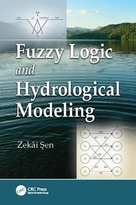 Fuzzy Logic and Hydrological Modeling - Sen, Zekai