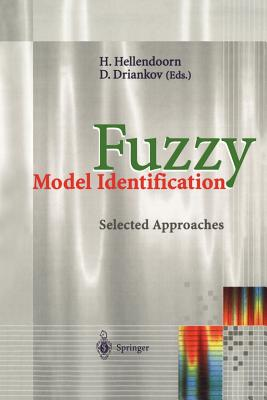 Fuzzy Model Identification: Selected Approaches - Hellendoorn, Hans (Editor), and Driankov, Dimiter (Editor)
