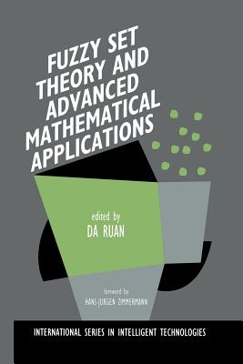 Fuzzy Set Theory and Advanced Mathematical Applications - Da Ruan (Editor)