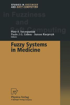 Fuzzy Systems in Medicine - Szczepaniak, Piotr S (Editor)