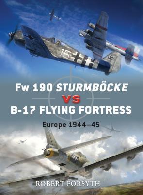 FW 190 Sturmbocke Vs B-17 Flying Fortress: Europe 1944-45 - Forsyth, Robert, and Laurier, Jim (Illustrator), and Hector, Gareth (Illustrator)