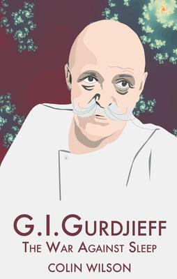 G. I. Gurdjieff: The War Against Sleep - Wilson, Colin