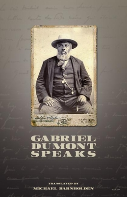 Gabriel Dumont Speaks - Dumont, Gabriel, and Barnholden, Michael (Translated by)