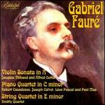 Gabriel Fauré: Violin Sonata in A; Piano Quartet in C minor; String Quartet in E minor
