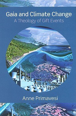 Gaia and Climate Change: A Theology of Gift Events - Primavesi, Anne