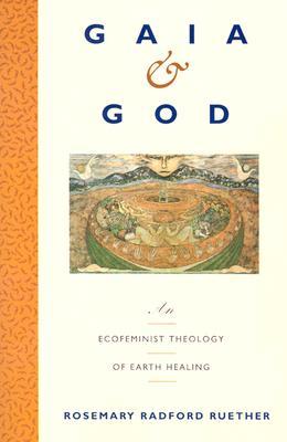 Gaia and God: An Ecofeminist Theology of Earth Healing - Ruether, Rosemary Radford