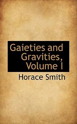 Gaieties and Gravities, Volume I - Smith, Horace