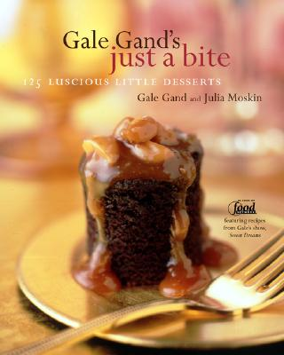 Gale Gand's Just a Bite: 125 Luscious Little Desserts - Gand, Gale, and Moskin, Julia, and Turner, Tim (Photographer)