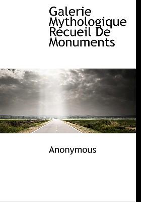 Galerie Mythologique Recueil de Monuments - Anonymous